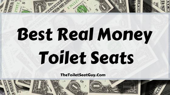 Best Real Money Toilet Seats